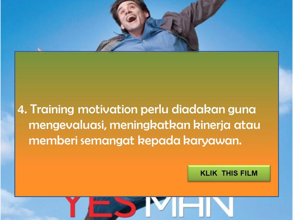 4. Training motivation perlu diadakan guna mengevaluasi, meningkatkan kinerja atau memberi semangat kepada karyawan. KLIK THIS FILM