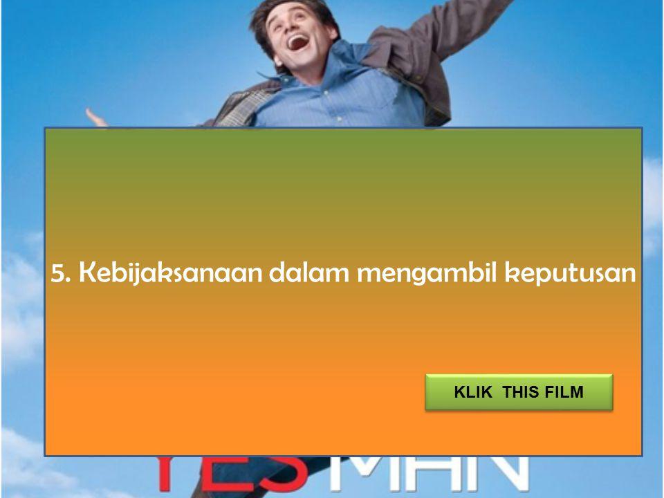 5. Kebijaksanaan dalam mengambil keputusan KLIK THIS FILM
