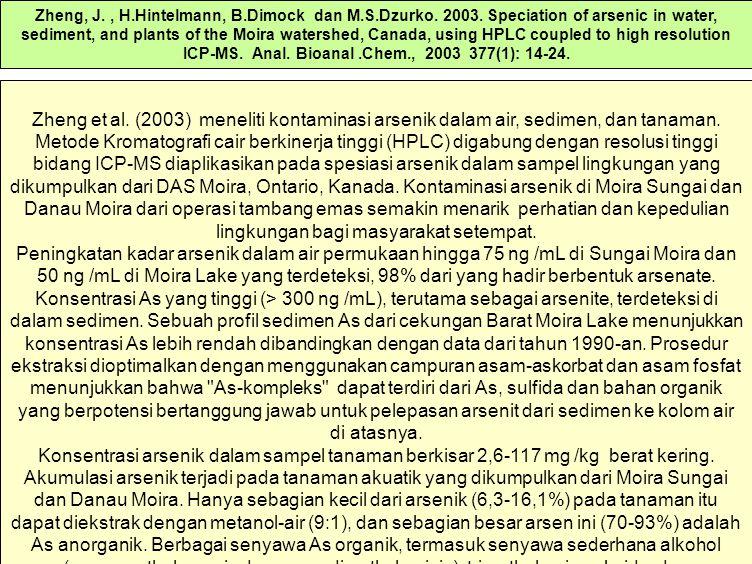Zheng et al. (2003) meneliti kontaminasi arsenik dalam air, sedimen, dan tanaman. Metode Kromatografi cair berkinerja tinggi (HPLC) digabung dengan re