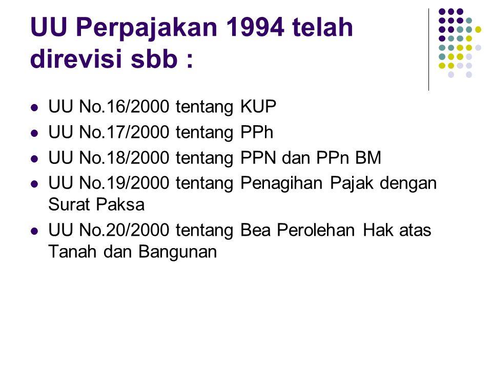 UU Perpajakan 1994 telah direvisi sbb : UU No.16/2000 tentang KUP UU No.17/2000 tentang PPh UU No.18/2000 tentang PPN dan PPn BM UU No.19/2000 tentang Penagihan Pajak dengan Surat Paksa UU No.20/2000 tentang Bea Perolehan Hak atas Tanah dan Bangunan