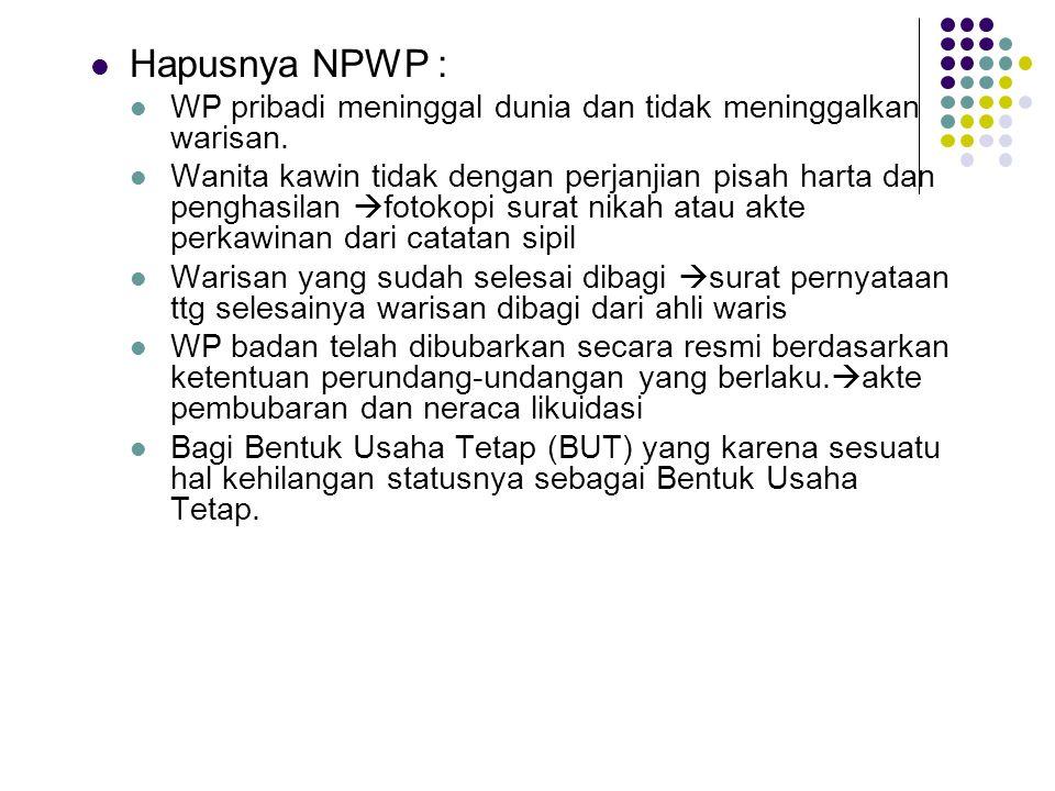 Hapusnya NPWP : WP pribadi meninggal dunia dan tidak meninggalkan warisan. Wanita kawin tidak dengan perjanjian pisah harta dan penghasilan  fotokopi