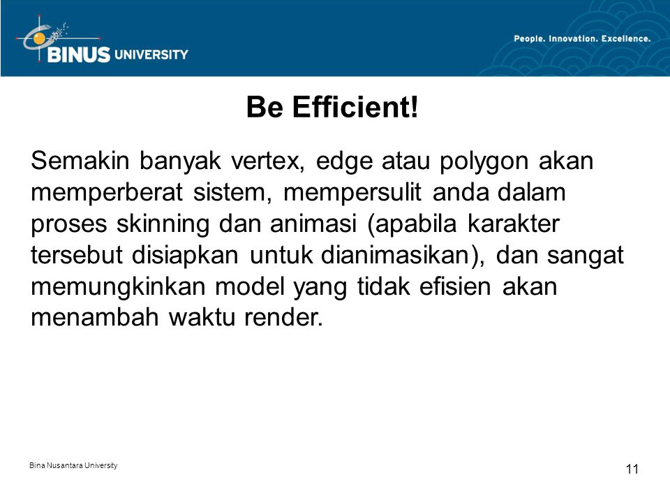 Bina Nusantara University 11 Be Efficient.