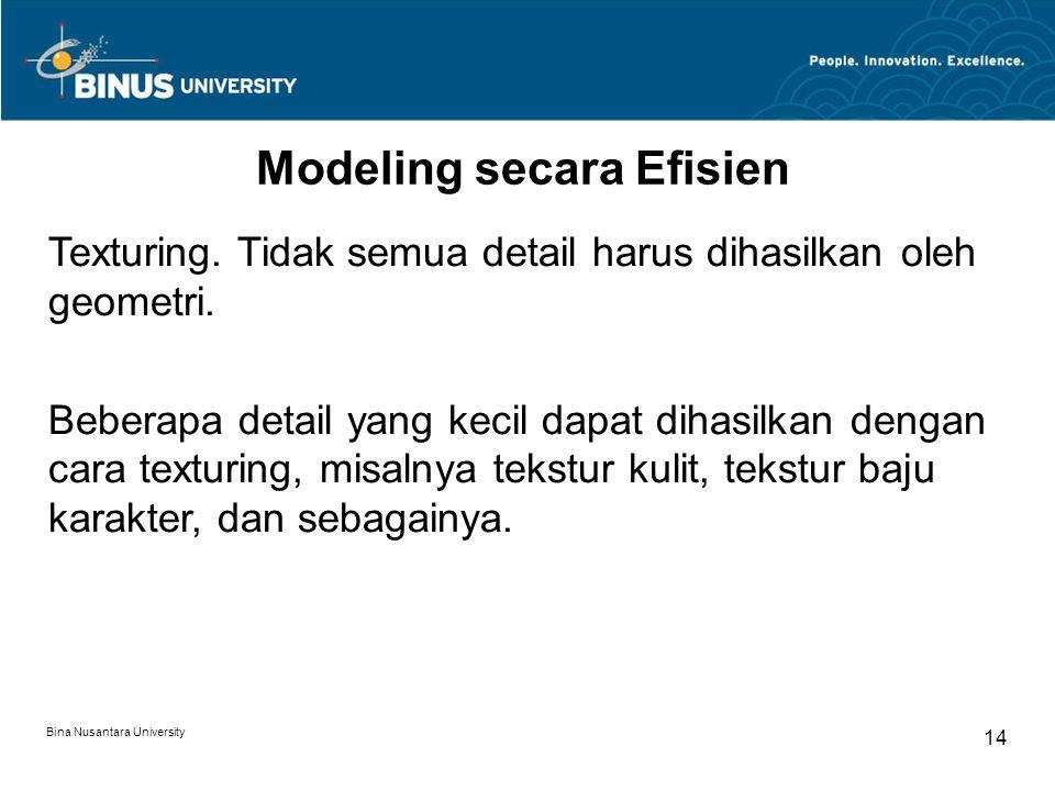 Bina Nusantara University 14 Modeling secara Efisien Texturing.