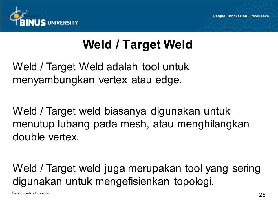 Bina Nusantara University 25 Weld / Target Weld Weld / Target Weld adalah tool untuk menyambungkan vertex atau edge.