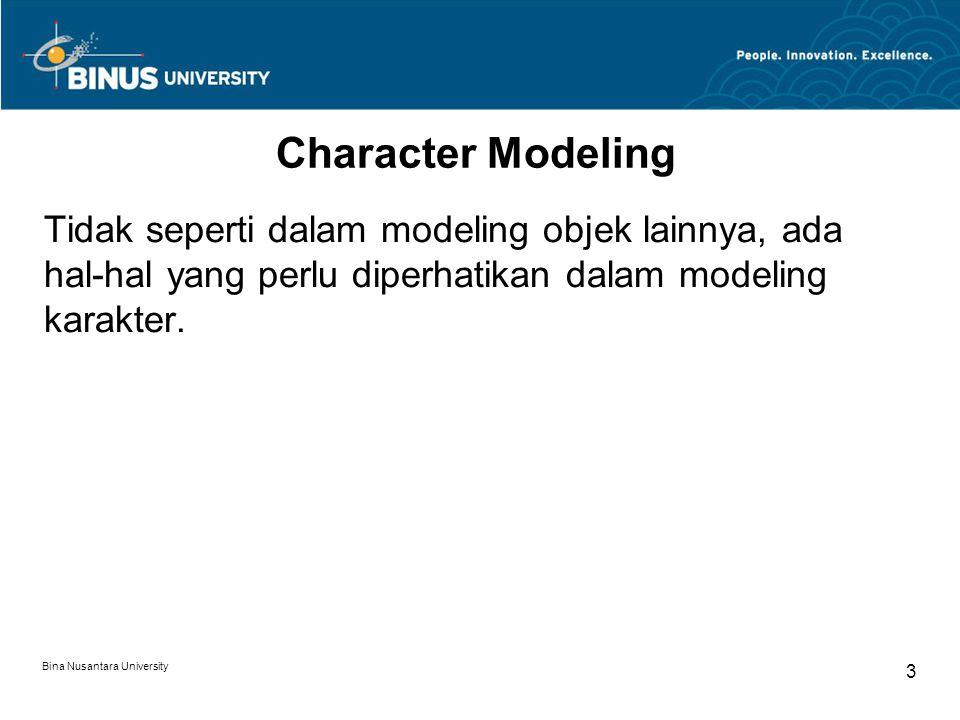 Bina Nusantara University 3 Character Modeling Tidak seperti dalam modeling objek lainnya, ada hal-hal yang perlu diperhatikan dalam modeling karakter.