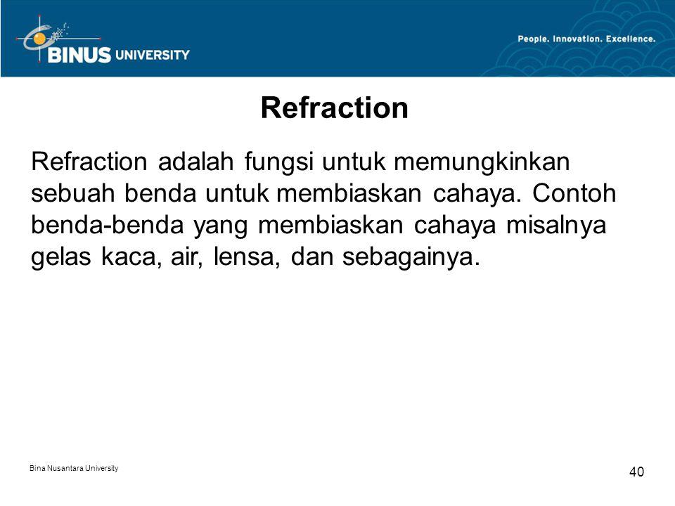 Bina Nusantara University 40 Refraction Refraction adalah fungsi untuk memungkinkan sebuah benda untuk membiaskan cahaya.