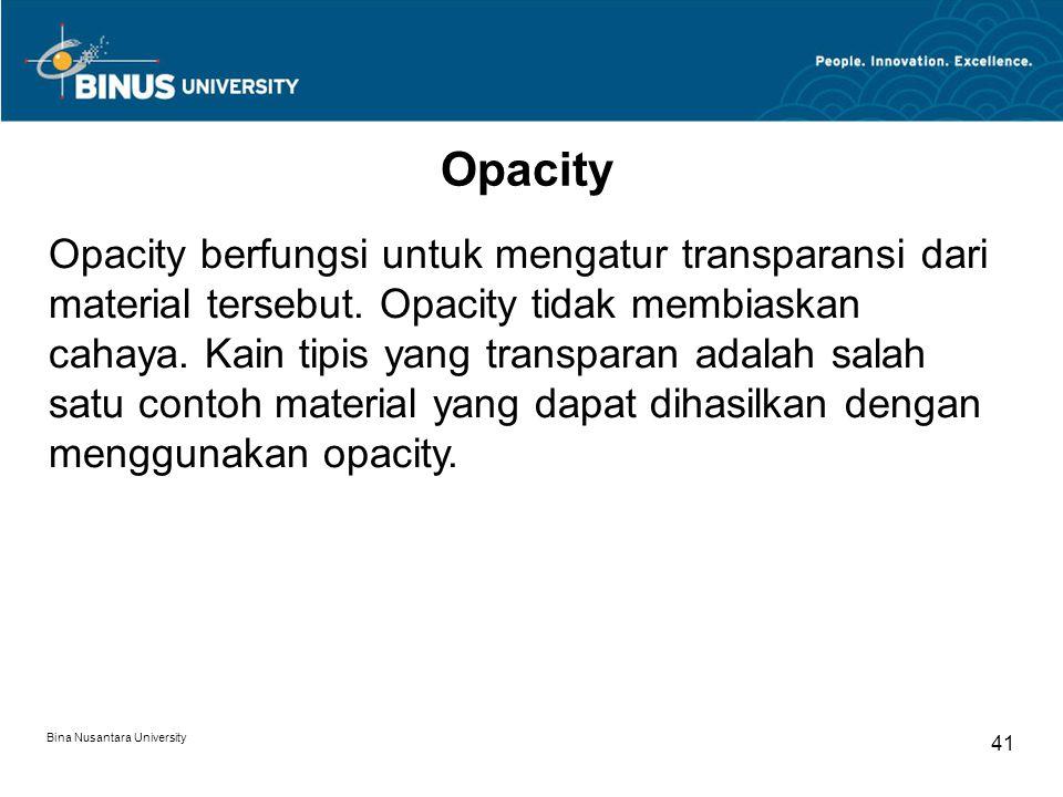 Bina Nusantara University 41 Opacity Opacity berfungsi untuk mengatur transparansi dari material tersebut.