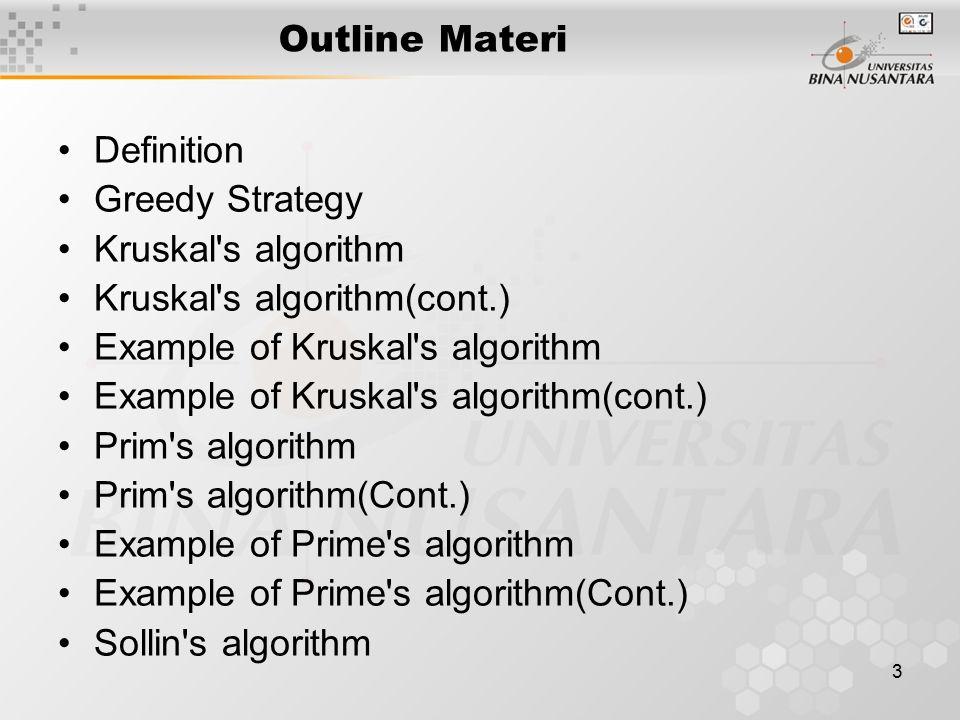 3 Outline Materi Definition Greedy Strategy Kruskal's algorithm Kruskal's algorithm(cont.) Example of Kruskal's algorithm Example of Kruskal's algorit