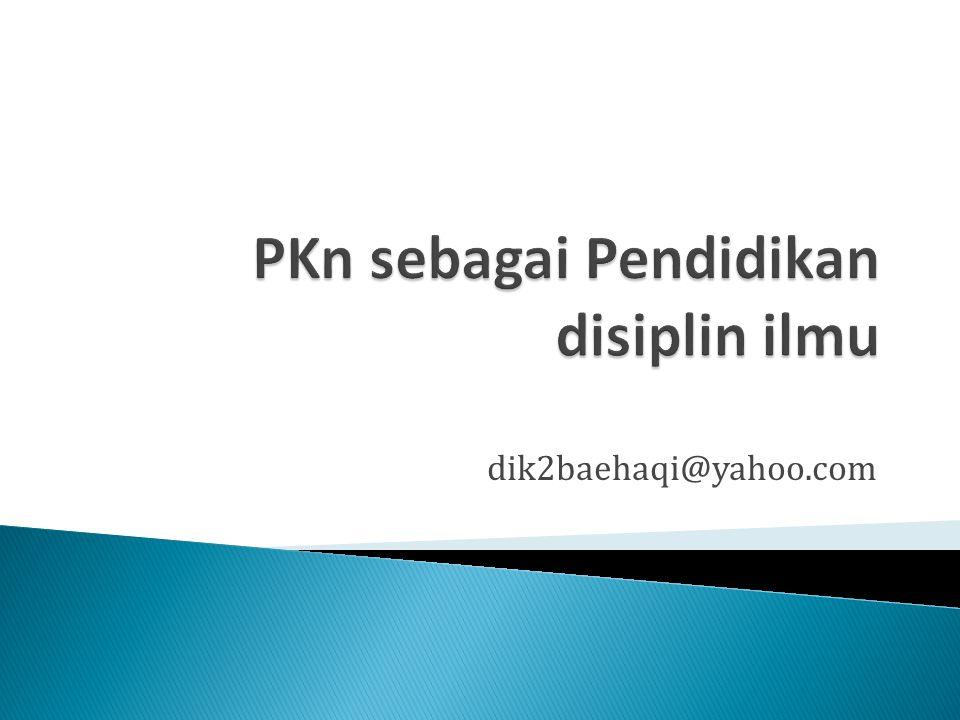 1.Pendidikan disiplin ilmu 2. PKn sebagai tradisi dalam social studies 3.