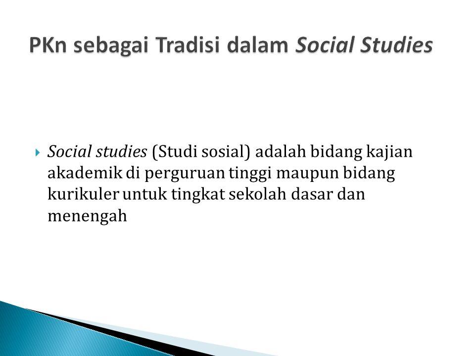  Social studies (Studi sosial) adalah bidang kajian akademik di perguruan tinggi maupun bidang kurikuler untuk tingkat sekolah dasar dan menengah