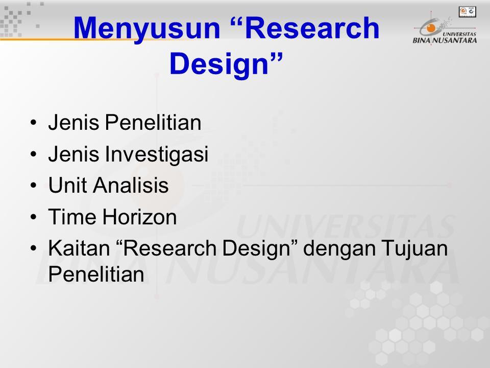 """Menyusun """"Research Design"""" Jenis Penelitian Jenis Investigasi Unit Analisis Time Horizon Kaitan """"Research Design"""" dengan Tujuan Penelitian"""