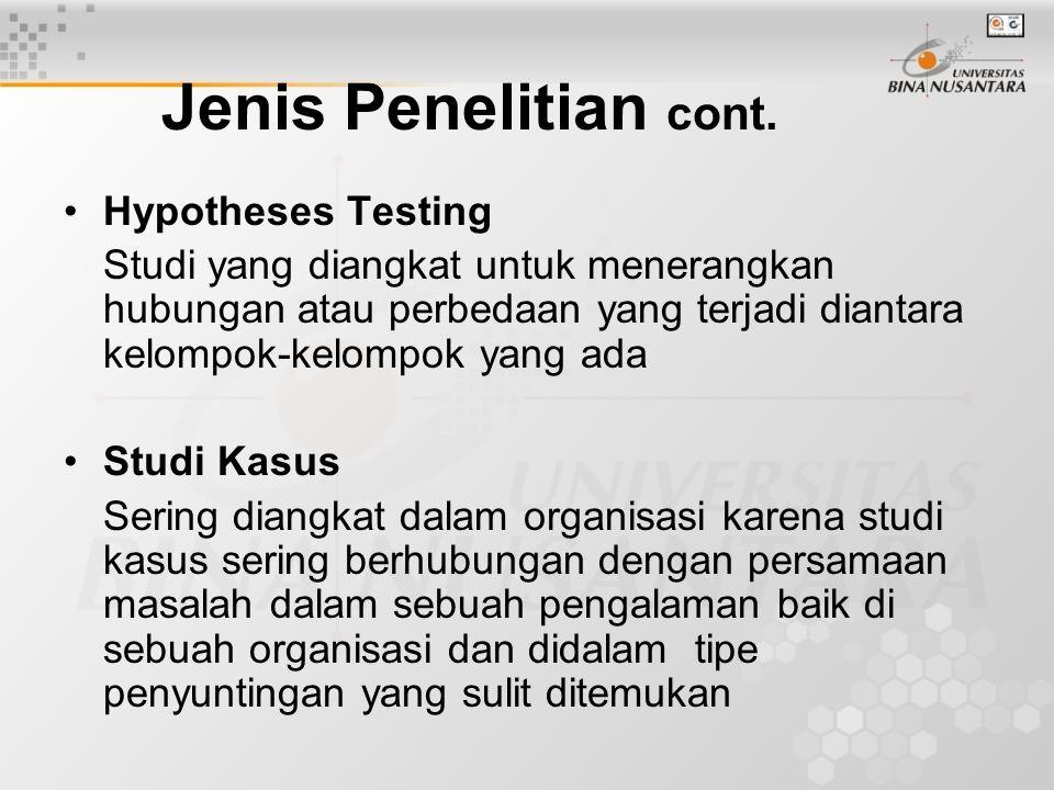 Jenis Penelitian cont. Hypotheses Testing Studi yang diangkat untuk menerangkan hubungan atau perbedaan yang terjadi diantara kelompok-kelompok yang a