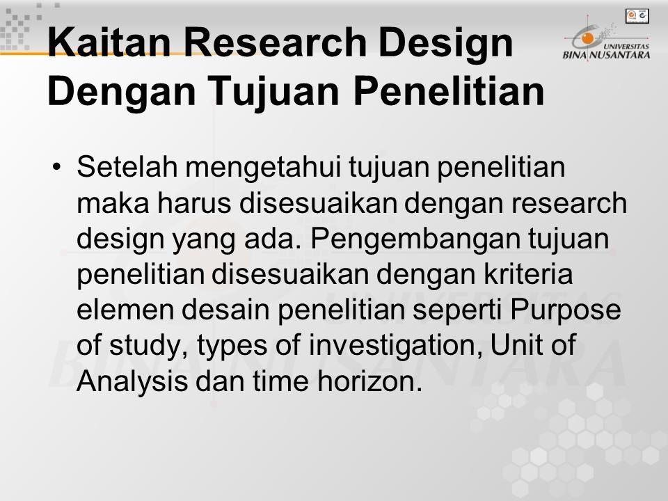 Kaitan Research Design Dengan Tujuan Penelitian Setelah mengetahui tujuan penelitian maka harus disesuaikan dengan research design yang ada. Pengemban