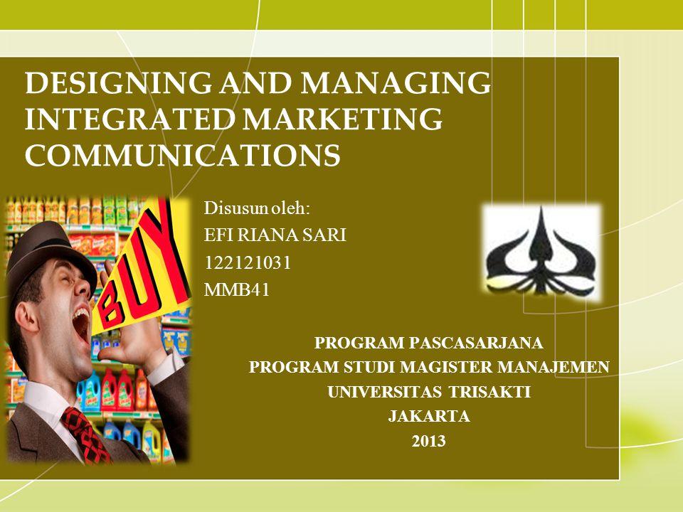 DESIGNING AND MANAGING INTEGRATED MARKETING COMMUNICATIONS Disusun oleh: EFI RIANA SARI 122121031 MMB41 PROGRAM PASCASARJANA PROGRAM STUDI MAGISTER MA