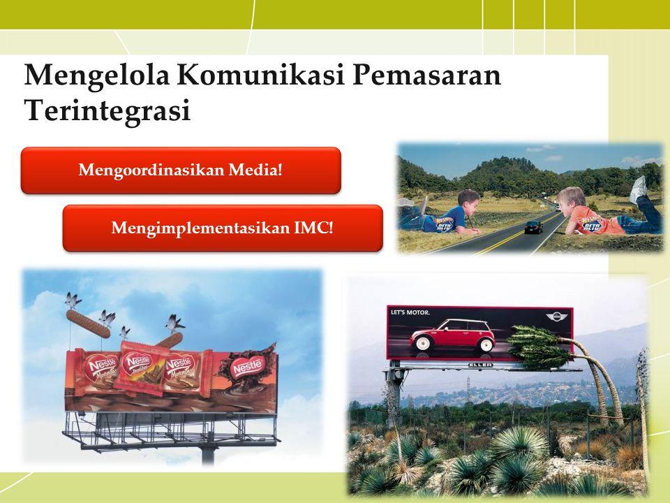 Mengelola Komunikasi Pemasaran Terintegrasi Mengoordinasikan Media! Mengimplementasikan IMC!