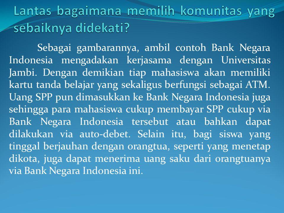 Sebagai gambarannya, ambil contoh Bank Negara Indonesia mengadakan kerjasama dengan Universitas Jambi. Dengan demikian tiap mahasiswa akan memiliki ka