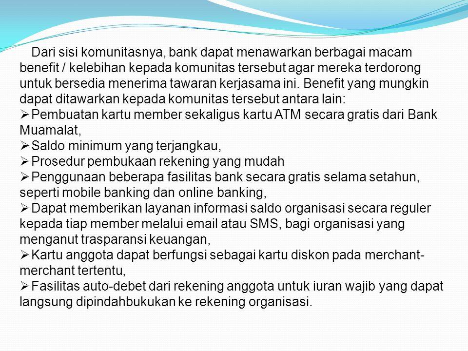 Dari sisi komunitasnya, bank dapat menawarkan berbagai macam benefit / kelebihan kepada komunitas tersebut agar mereka terdorong untuk bersedia menerima tawaran kerjasama ini.