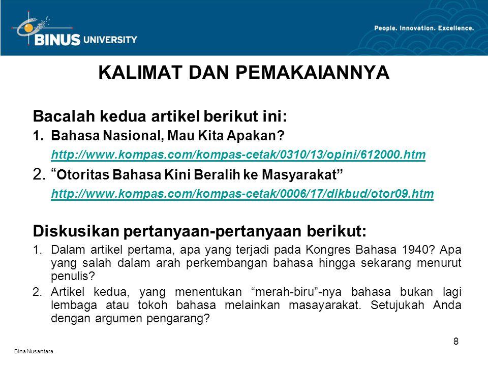 """Bina Nusantara Bacalah kedua artikel berikut ini: 1.Bahasa Nasional, Mau Kita Apakan? http://www.kompas.com/kompas-cetak/0310/13/opini/612000.htm 2."""""""