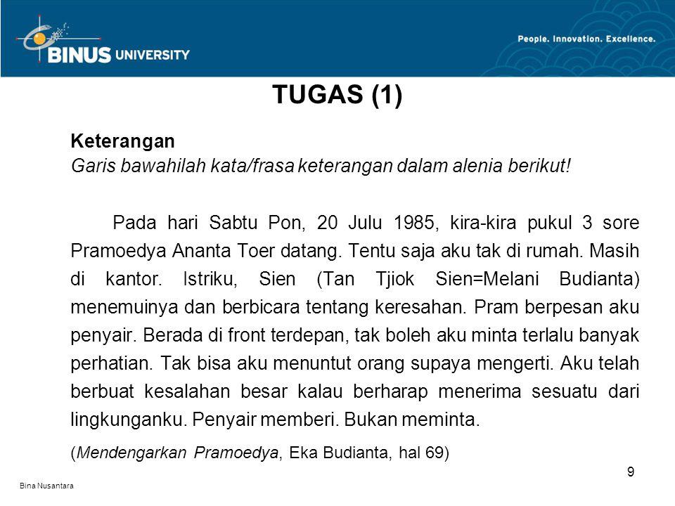 Bina Nusantara Keterangan Garis bawahilah kata/frasa keterangan dalam alenia berikut! Pada hari Sabtu Pon, 20 Julu 1985, kira-kira pukul 3 sore Pramoe