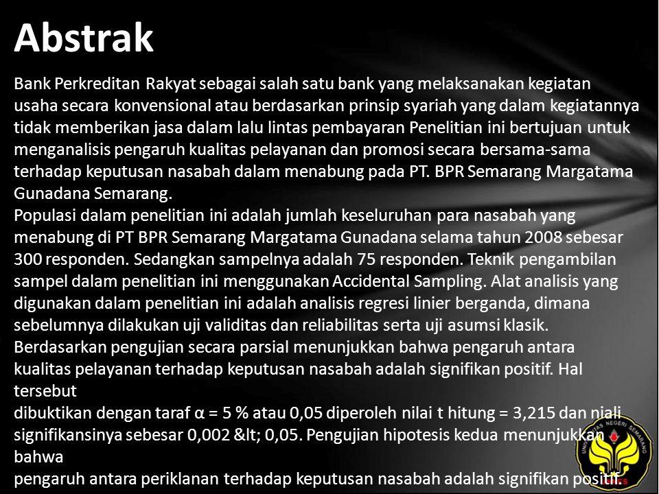 Abstrak Bank Perkreditan Rakyat sebagai salah satu bank yang melaksanakan kegiatan usaha secara konvensional atau berdasarkan prinsip syariah yang dalam kegiatannya tidak memberikan jasa dalam lalu lintas pembayaran Penelitian ini bertujuan untuk menganalisis pengaruh kualitas pelayanan dan promosi secara bersama-sama terhadap keputusan nasabah dalam menabung pada PT.