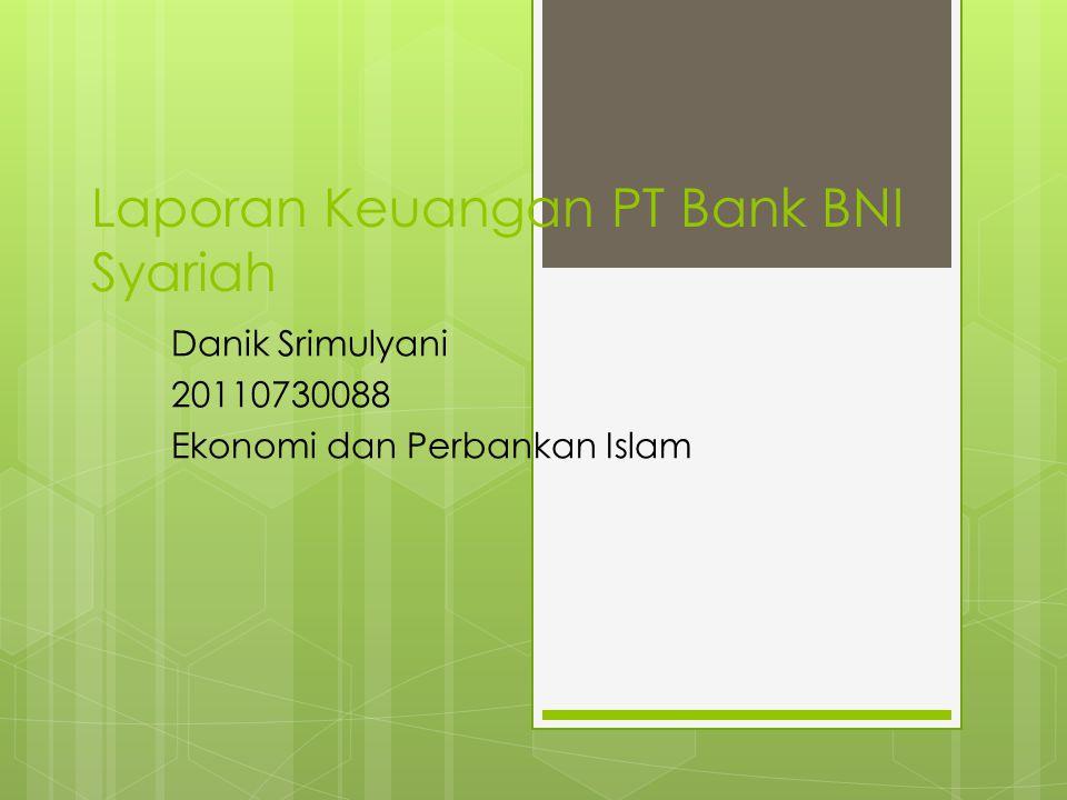 Laporan Keuangan PT Bank BNI Syariah Danik Srimulyani 20110730088 Ekonomi dan Perbankan Islam