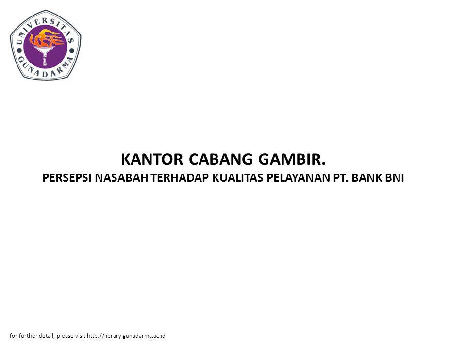 KANTOR CABANG GAMBIR. PERSEPSI NASABAH TERHADAP KUALITAS PELAYANAN PT. BANK BNI for further detail, please visit http://library.gunadarma.ac.id