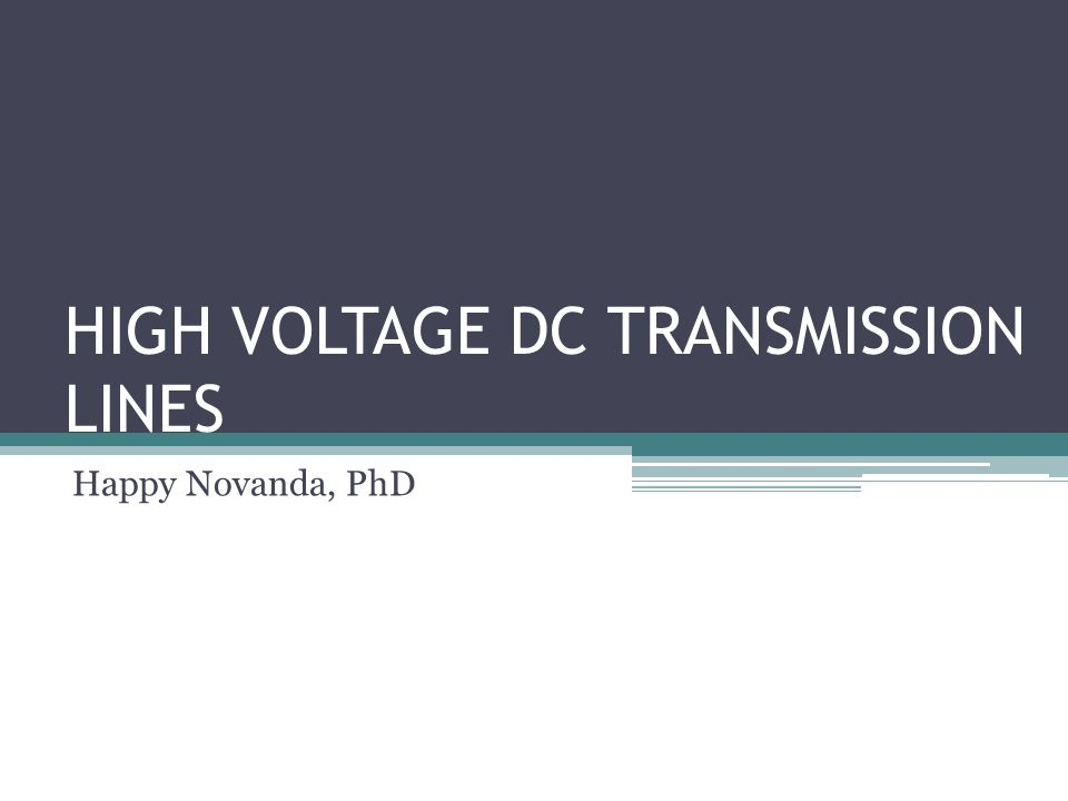 HIGH VOLTAGE DC TRANSMISSION LINES Happy Novanda, PhD