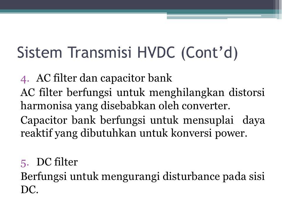 Sistem Transmisi HVDC (Cont'd) 4.AC filter dan capacitor bank AC filter berfungsi untuk menghilangkan distorsi harmonisa yang disebabkan oleh converte