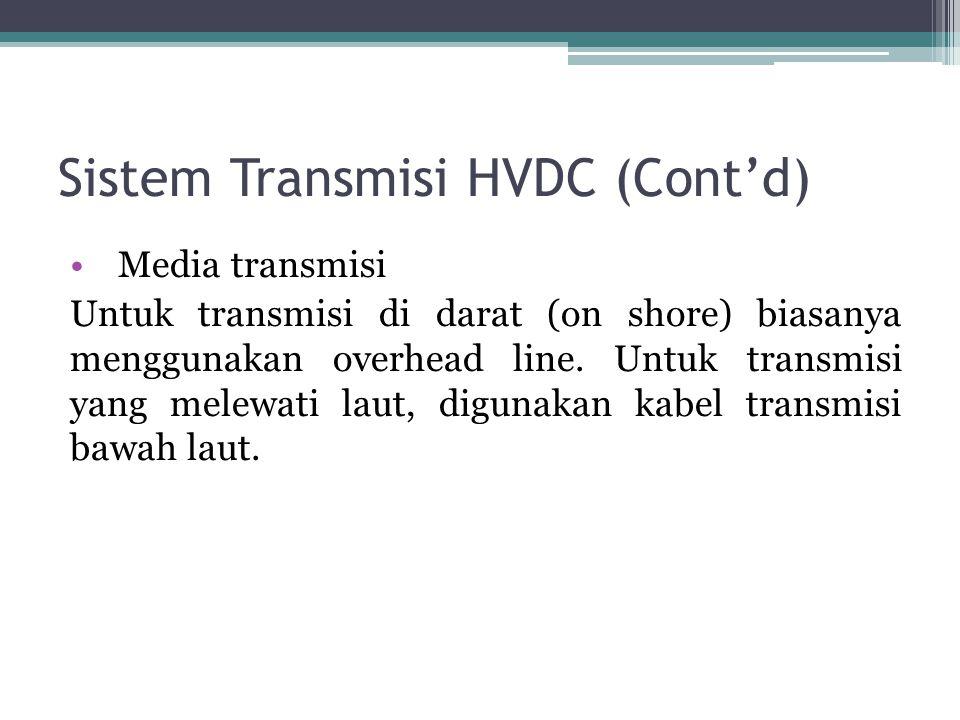 Sistem Transmisi HVDC (Cont'd) Media transmisi Untuk transmisi di darat (on shore) biasanya menggunakan overhead line. Untuk transmisi yang melewati l