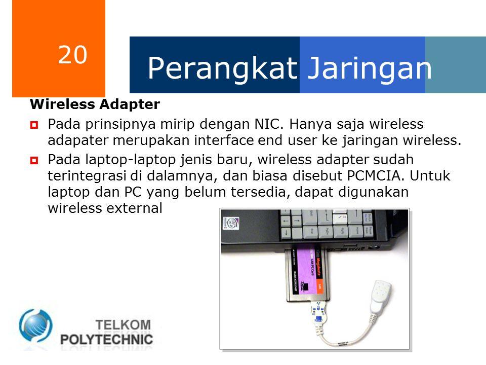 20 Perangkat Jaringan Wireless Adapter  Pada prinsipnya mirip dengan NIC. Hanya saja wireless adapater merupakan interface end user ke jaringan wirel
