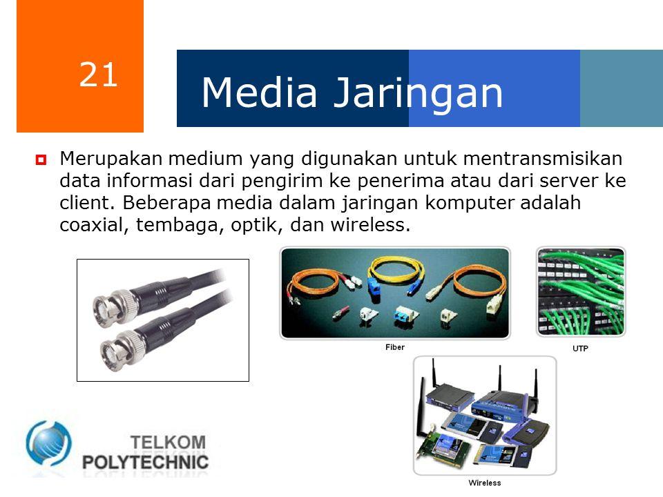 21 Media Jaringan  Merupakan medium yang digunakan untuk mentransmisikan data informasi dari pengirim ke penerima atau dari server ke client. Beberap