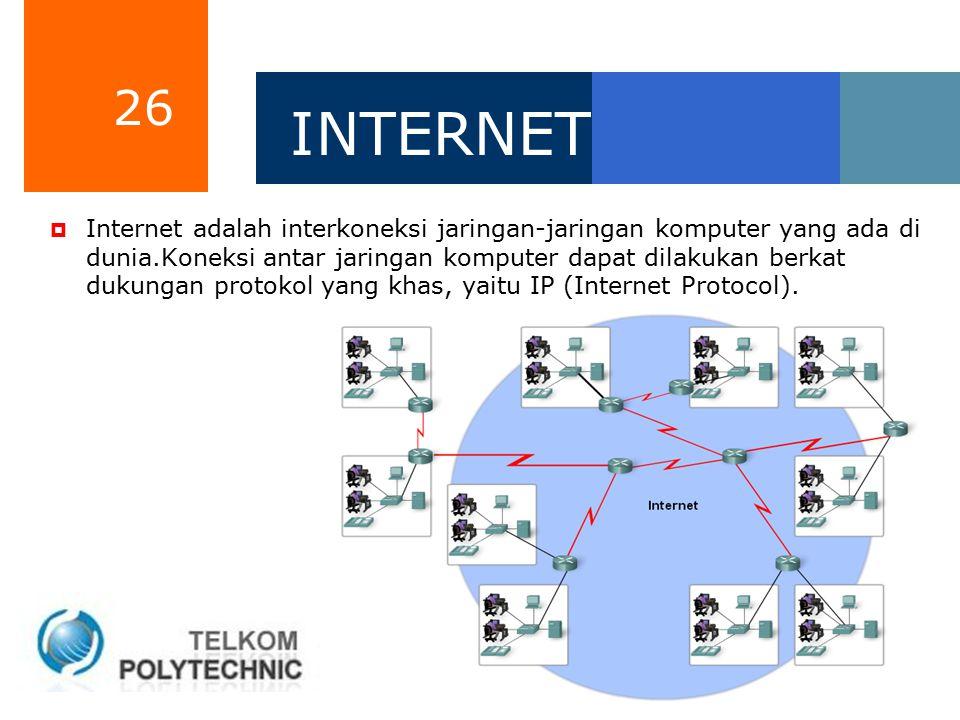 26 INTERNET  Internet adalah interkoneksi jaringan-jaringan komputer yang ada di dunia.Koneksi antar jaringan komputer dapat dilakukan berkat dukunga