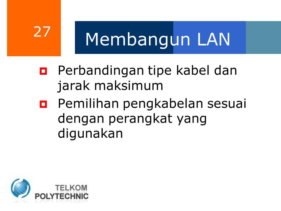 27 Membangun LAN  Perbandingan tipe kabel dan jarak maksimum  Pemilihan pengkabelan sesuai dengan perangkat yang digunakan