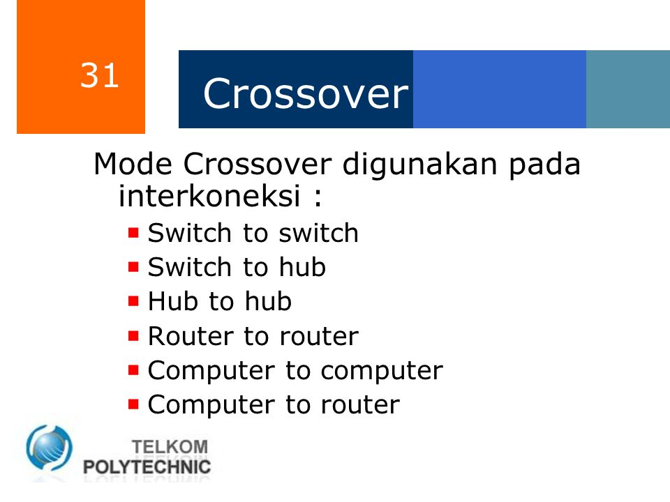 31 Crossover Mode Crossover digunakan pada interkoneksi :  Switch to switch  Switch to hub  Hub to hub  Router to router  Computer to computer 