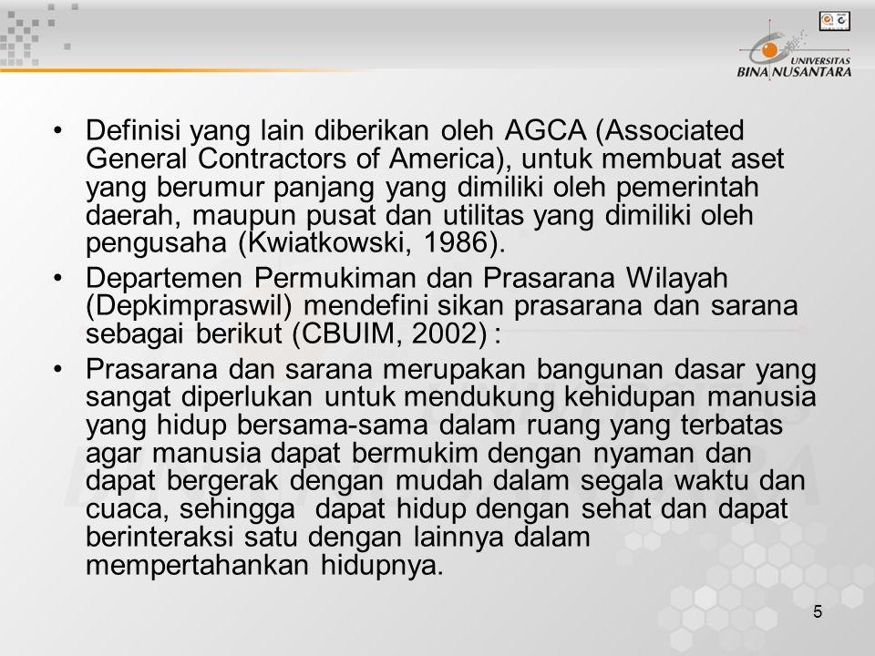 5 Definisi yang lain diberikan oleh AGCA (Associated General Contractors of America), untuk membuat aset yang berumur panjang yang dimiliki oleh pemerintah daerah, maupun pusat dan utilitas yang dimiliki oleh pengusaha (Kwiatkowski, 1986).