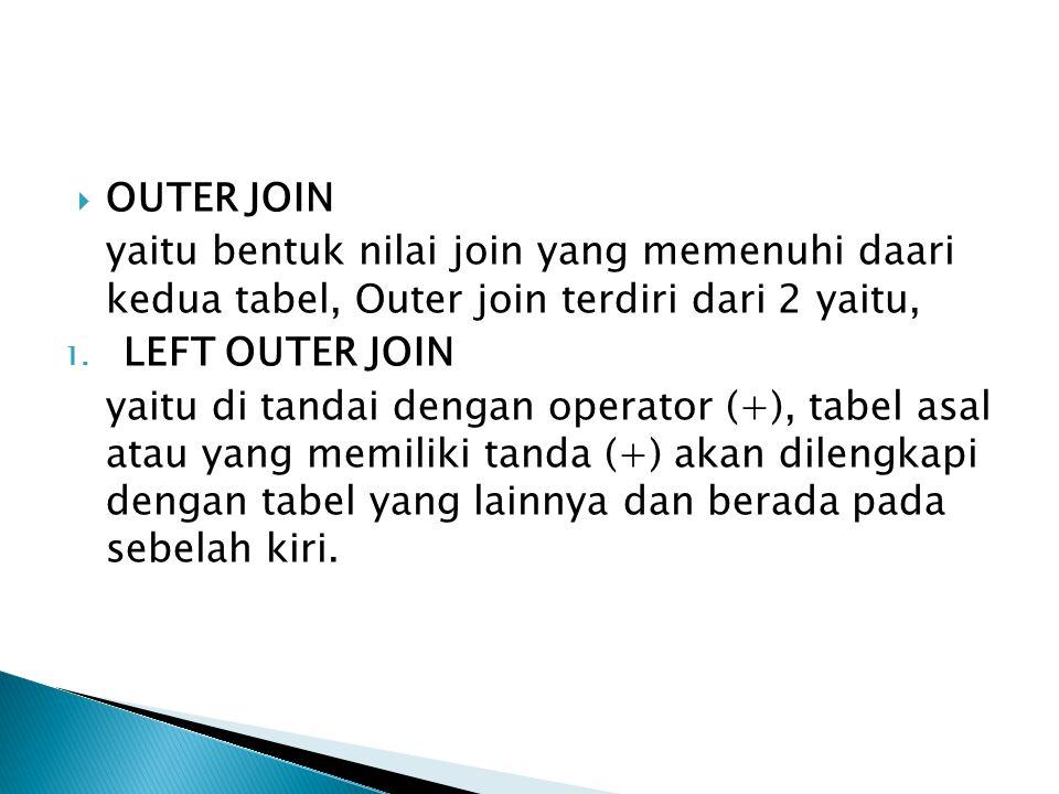  OUTER JOIN yaitu bentuk nilai join yang memenuhi daari kedua tabel, Outer join terdiri dari 2 yaitu, 1.