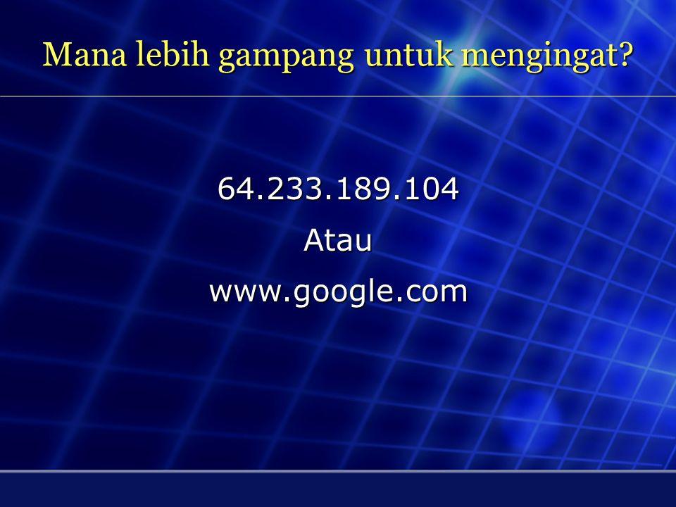 Prinsip Pengaksesan Alamat Situs Web Setiap komputer yang terhubung dengan jaringan internet, diberikan sebuah nomor yang unik, dan berkomunikasi satu