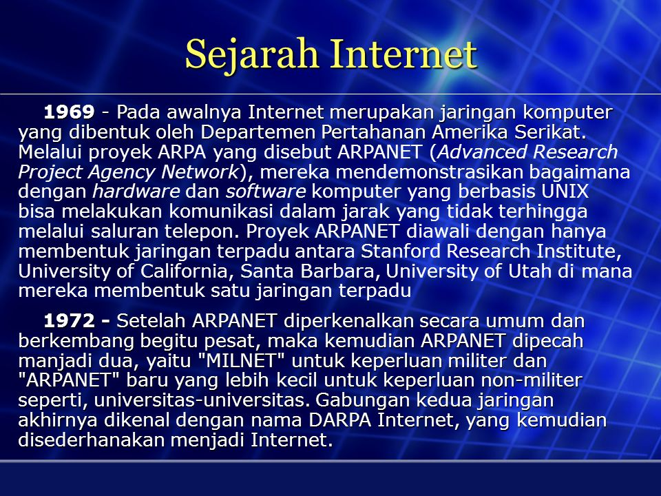 Sejarah Internet 1969 - Pada awalnya Internet merupakan jaringan komputer yang dibentuk oleh Departemen Pertahanan Amerika Serikat.