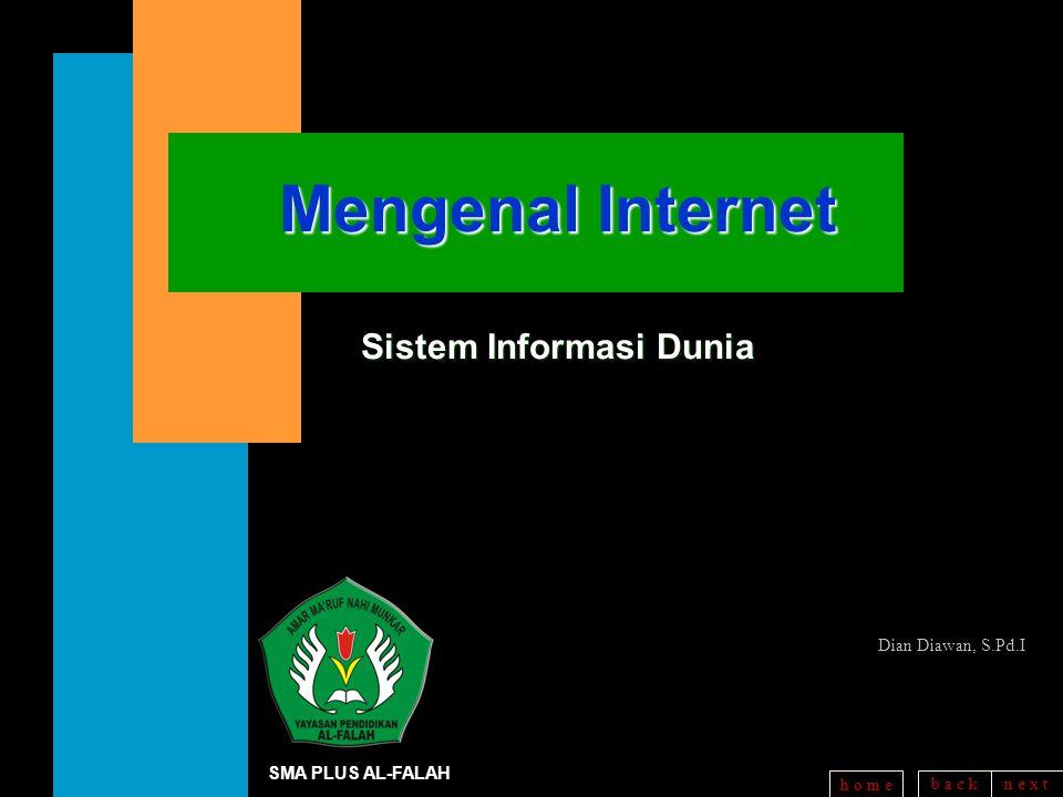 b a c kn e x t h o m e Mengenal Internet Sistem Informasi Dunia SMA PLUS AL-FALAH Dian Diawan, S.Pd.I