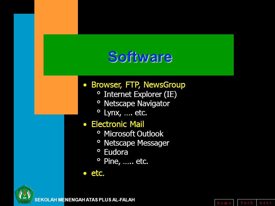 b a c kn e x t h o m eSoftware Browser, FTP, NewsGroup °Internet Explorer (IE) °Netscape Navigator °Lynx, ….