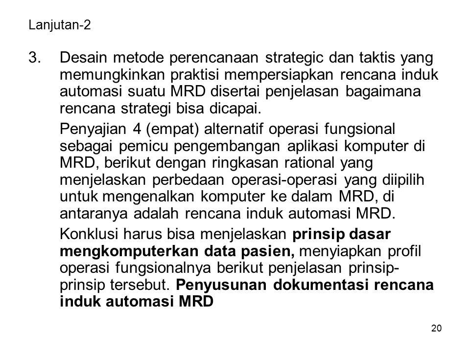20 Lanjutan-2 3.Desain metode perencanaan strategic dan taktis yang memungkinkan praktisi mempersiapkan rencana induk automasi suatu MRD disertai penjelasan bagaimana rencana strategi bisa dicapai.