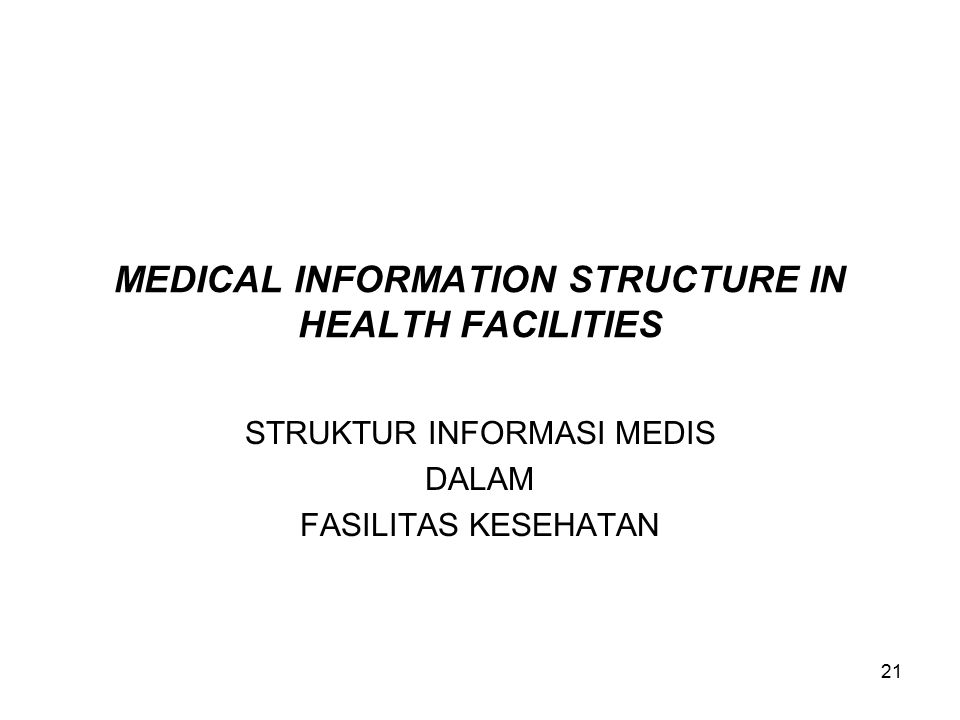 21 MEDICAL INFORMATION STRUCTURE IN HEALTH FACILITIES STRUKTUR INFORMASI MEDIS DALAM FASILITAS KESEHATAN