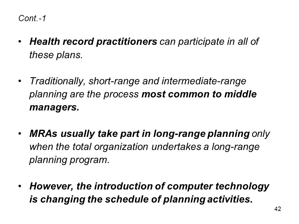 42 Cont.-1 Health record practitioners can participate in all of these plans. Traditionally, short-range and intermediate-range planning are the proce