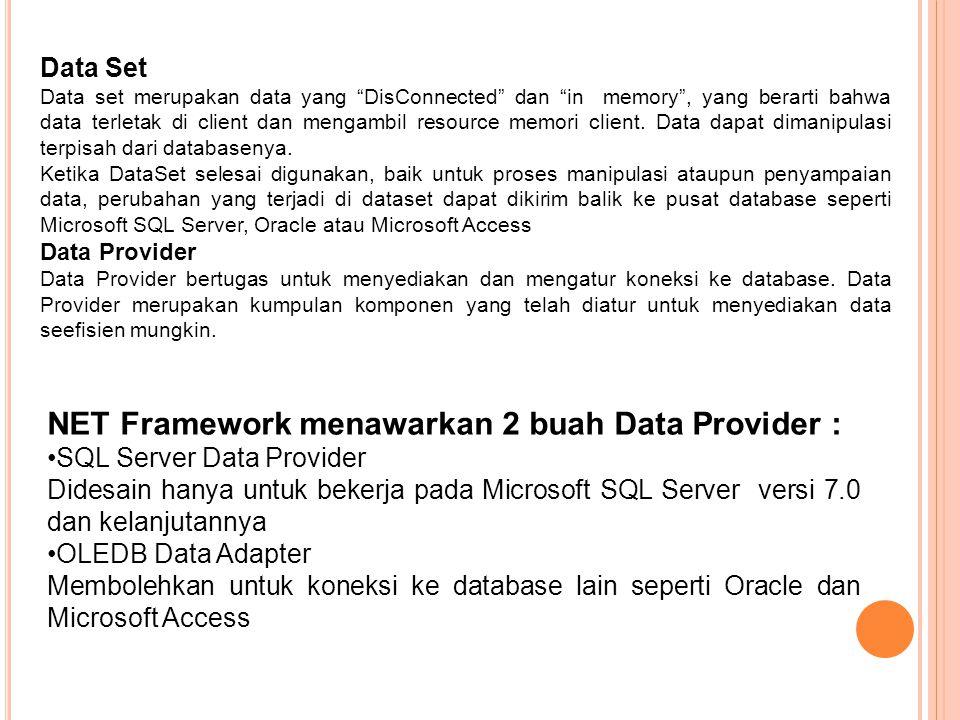 Data Set Data set merupakan data yang DisConnected dan in memory , yang berarti bahwa data terletak di client dan mengambil resource memori client.