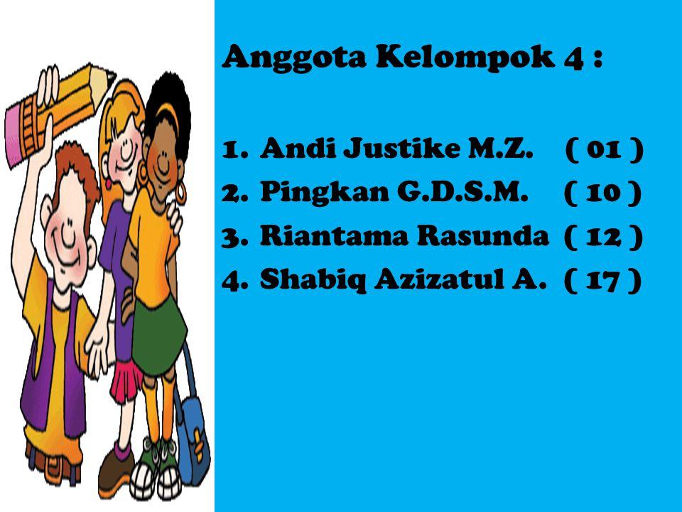 Anggota Kelompok 4 : 1.Andi Justike M.Z. ( 01 ) 2.Pingkan G.D.S.M.( 10 ) 3.Riantama Rasunda( 12 ) 4.Shabiq Azizatul A.( 17 )