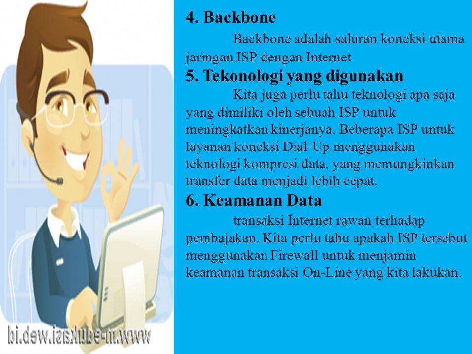 4. Backbone Backbone adalah saluran koneksi utama jaringan ISP dengan Internet 5. Tekonologi yang digunakan Kita juga perlu tahu teknologi apa saja ya