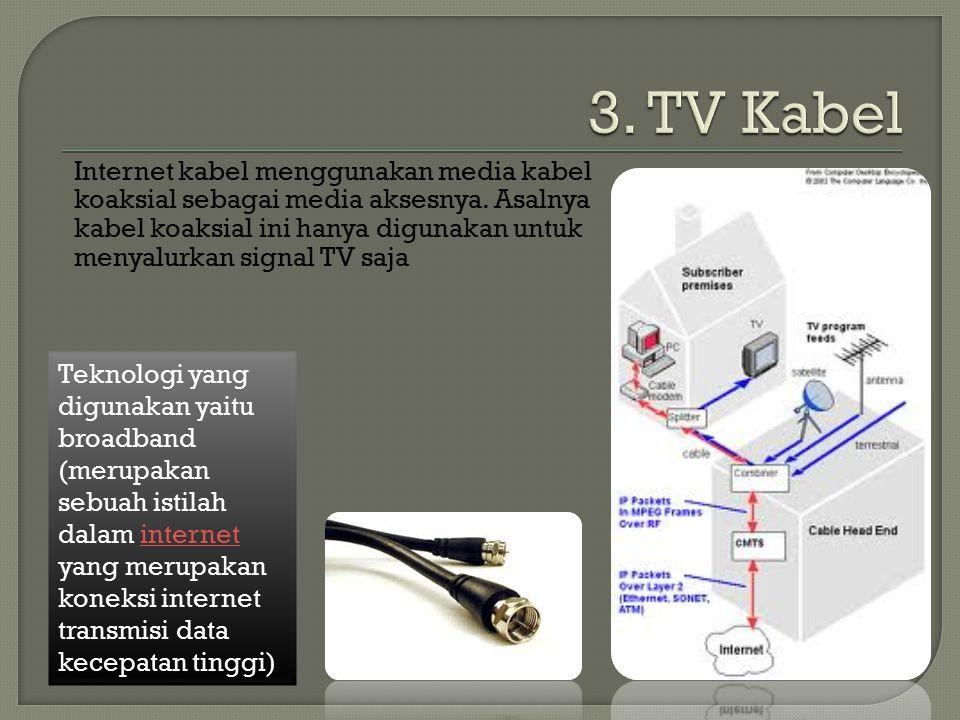 Internet kabel menggunakan media kabel koaksial sebagai media aksesnya. Asalnya kabel koaksial ini hanya digunakan untuk menyalurkan signal TV saja Te
