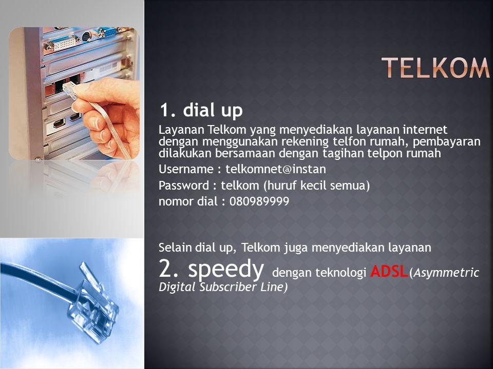 1. dial up Layanan Telkom yang menyediakan layanan internet dengan menggunakan rekening telfon rumah, pembayaran dilakukan bersamaan dengan tagihan te