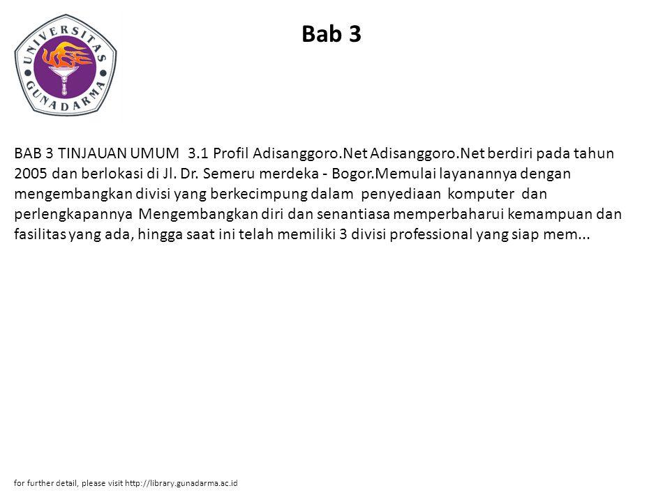 Bab 3 BAB 3 TINJAUAN UMUM 3.1 Profil Adisanggoro.Net Adisanggoro.Net berdiri pada tahun 2005 dan berlokasi di Jl.