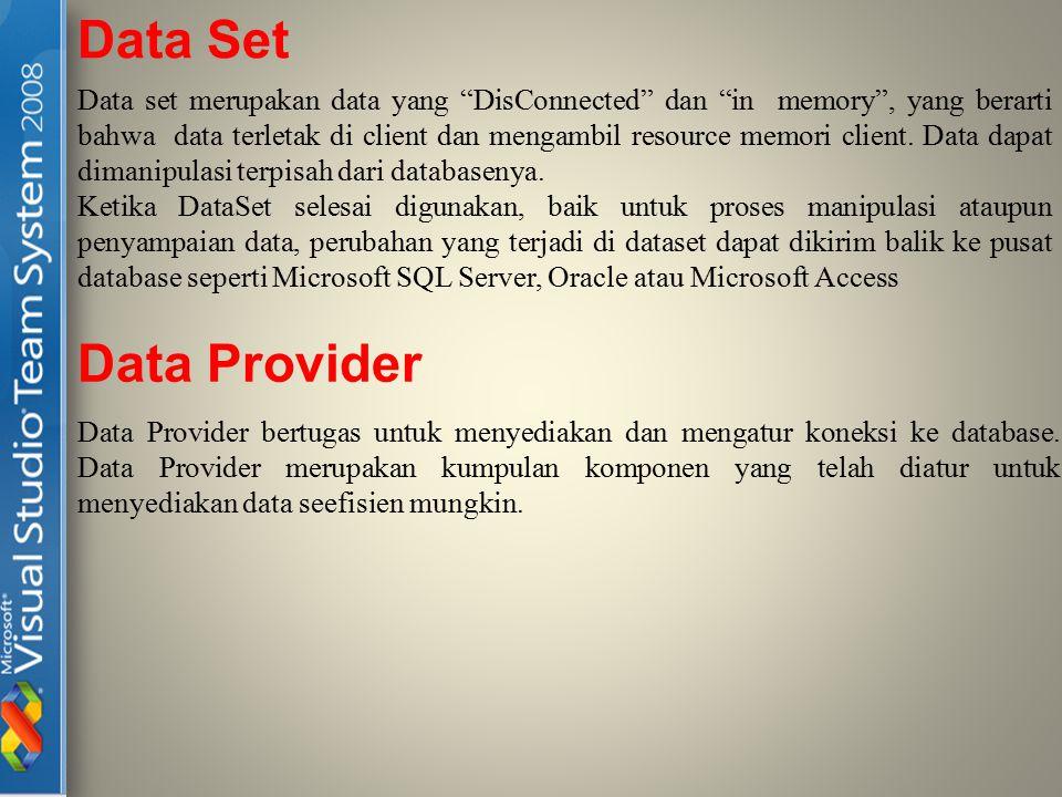 NET Framework menawarkan 2 buah Data Provider : 1.SQL Server Data Provider Didesain hanya untuk bekerja pada Microsoft SQL Server versi 7.0 dan kelanjutannya 2.OLEDB Data Adapter Membolehkan untuk koneksi ke database lain seperti Oracle dan Microsoft Access Kedua Jenis Data Provider tersebut memiliki komponen sebagai berikut : 1.Connection Object Membuka Koneksi ke Database 2.Command Object Digunakan untuk mengeksekusi T-SQL, Store Procedure ke database melalui object Connection atau mengembalikan table secara lengkap 3.DataReader Object Menyediakan recordset yang bersifat Forward-Only dan Read-Only dari Database.